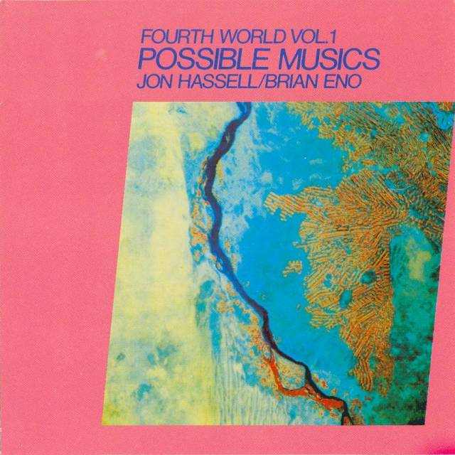 Jon Hassell & Brian Eno – Fourth World Vol. 1 - Possible Musics