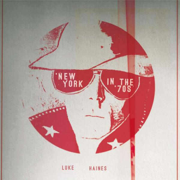 Luke Haines - New York in the 70's